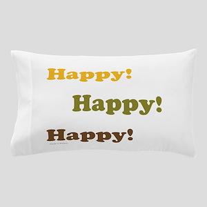Happy! Happy! Happy! Pillow Case