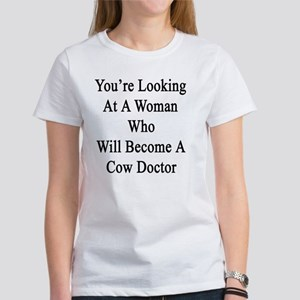 You're Looking At A Woman Who Will Women's T-Shirt