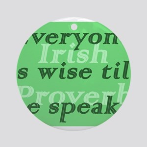 Everyone is wise till he speaks Round Ornament
