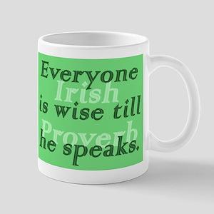 Everyone is wise till he speaks 11 oz Ceramic Mug