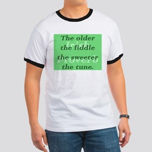 The Older The Fiddle The Sweeter The Tune Ringer T