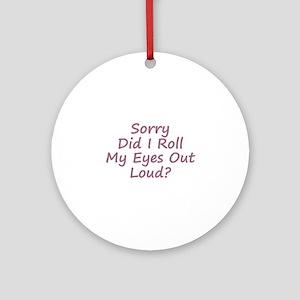 Roll My Eyes Round Ornament