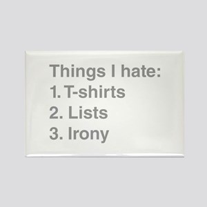 THINGS-I-HATE shirt irony list Magnets