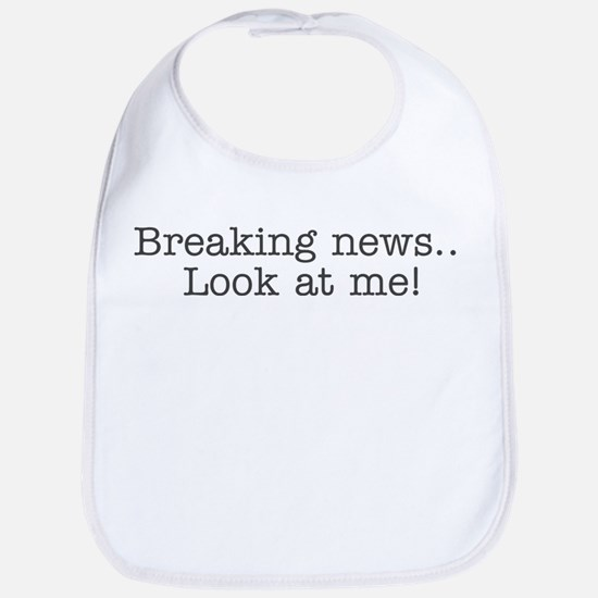 Breaking news... Look at me Bib