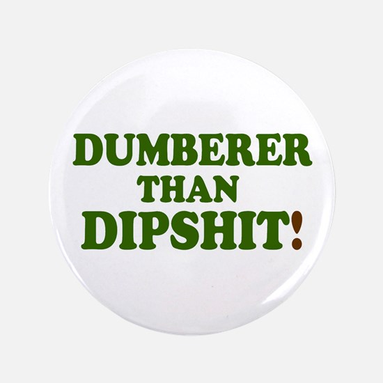 "DUMBER THAN DIPSHIT! - 3.5"" Button"