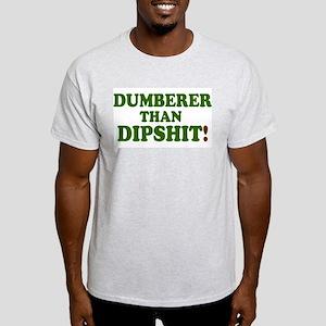 DUMBER THAN DIPSHIT! - T-Shirt