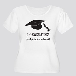 I Graduated! Can I go back to bed now? Plus Size T