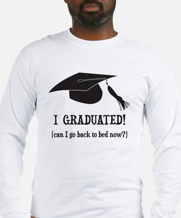 I Graduated! Can I go back to bed now? Long Sleeve