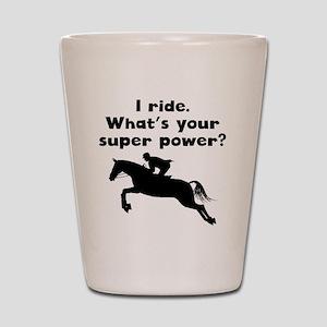 I Ride Super Power Shot Glass