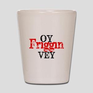 Oy Friggin Vey Shot Glass