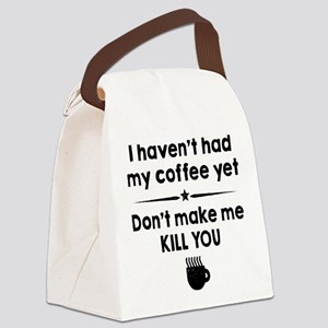 I Havent Had My Coffee Yet Canvas Lunch Bag