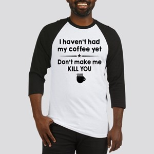 I Havent Had My Coffee Yet Baseball Jersey