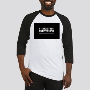 question everything worship nothing Baseball Jerse