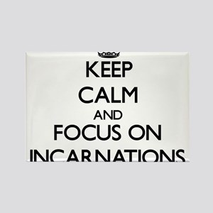 Keep Calm and focus on Incarnations Magnets