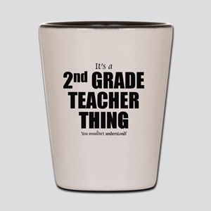 It's a 2nd grade teacher thing you woul Shot Glass