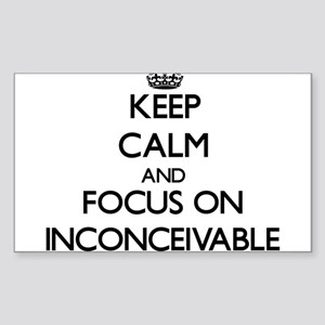 Keep Calm and focus on Inconceivable Sticker