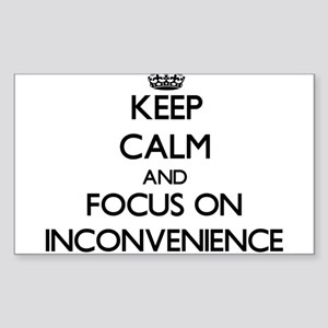Keep Calm and focus on Inconvenience Sticker