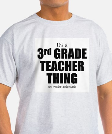 It's a 3rd grade teacher thing T-Shirt