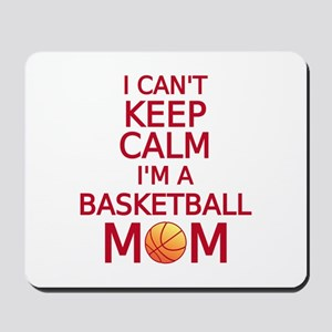 I can't keep calm, I am a basketball mom Mousepad
