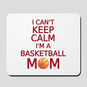 I can't keep calm, I am a basketball mom Mousepad