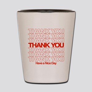 Thank You Have A Nice Day Shot Glass