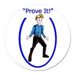 Prove It Round Car Magnet