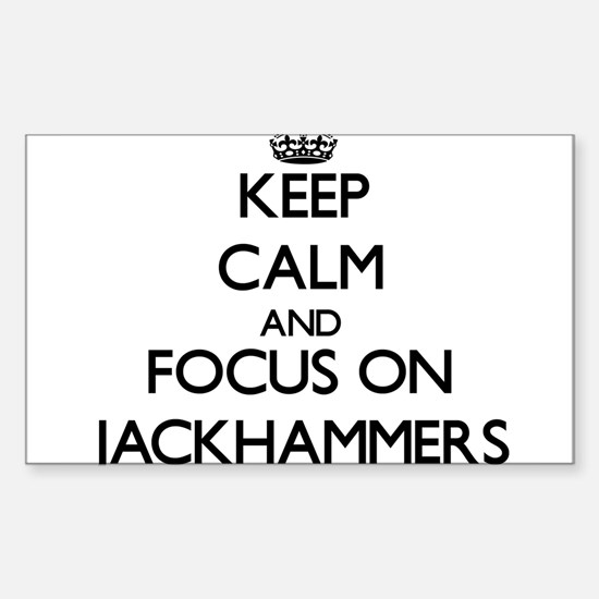 Keep Calm and focus on Jackhammers Decal