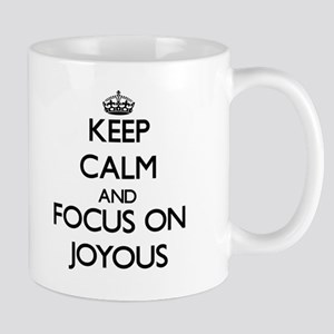 Keep Calm and focus on Joyous Mugs