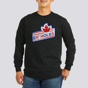 Canadians Are Eh' Holes Long Sleeve T-Shirt