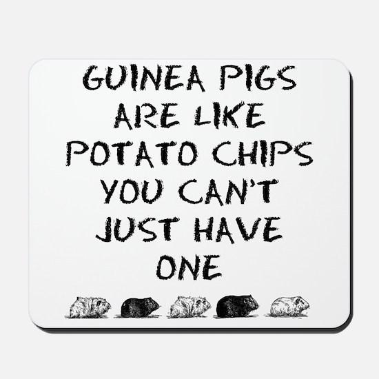 Guinea Pigs Are Like Potato Chips Mousepad