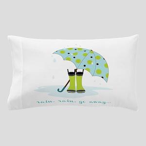 Rain Rain Go Away... Pillow Case