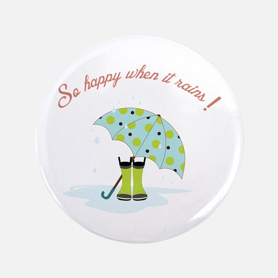 "So Happy When It Rains! 3.5"" Button"