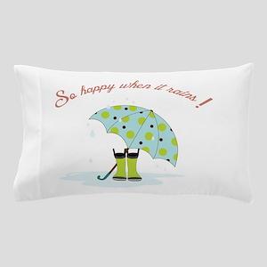 So Happy When It Rains! Pillow Case