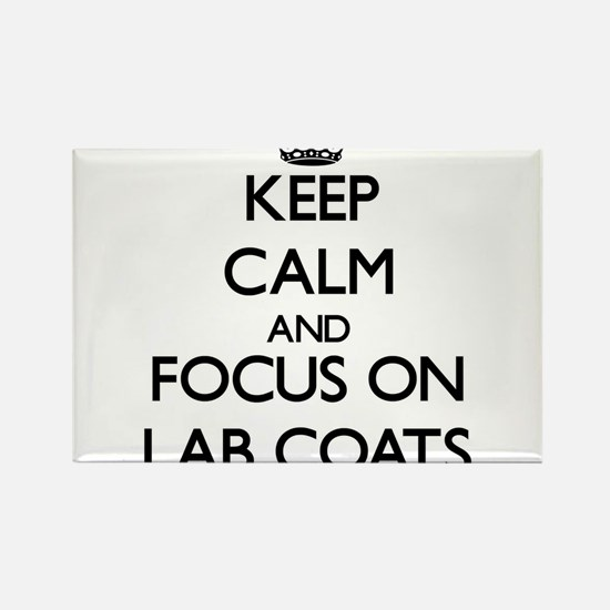 Keep Calm and focus on Lab Coats Magnets