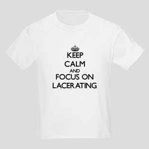 Keep Calm and focus on Lacerating T-Shirt