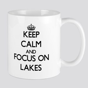 Keep Calm and focus on Lakes Mugs