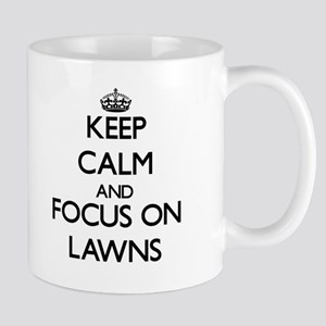 Keep Calm and focus on Lawns Mugs