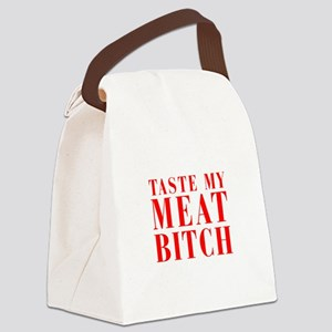 taste my meat bitch Canvas Lunch Bag