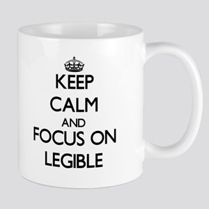 Keep Calm and focus on Legible Mugs