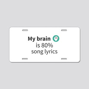 My brain is 80% song lyrics Aluminum License Plate