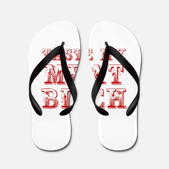 taste my meat bitch-max-red Flip Flops