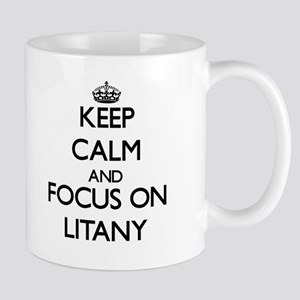 Keep Calm and focus on Litany Mugs