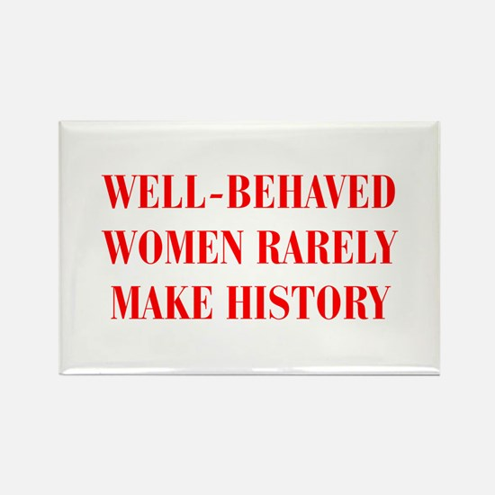Well behaved women rarely make history-BOD-RED Mag
