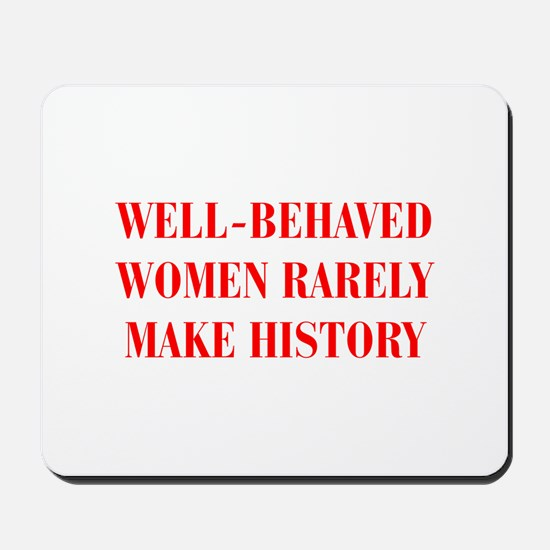 Well behaved women rarely make history-BOD-RED Mou