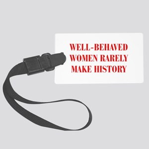 Well behaved women rarely make history-BOD-RED Lug