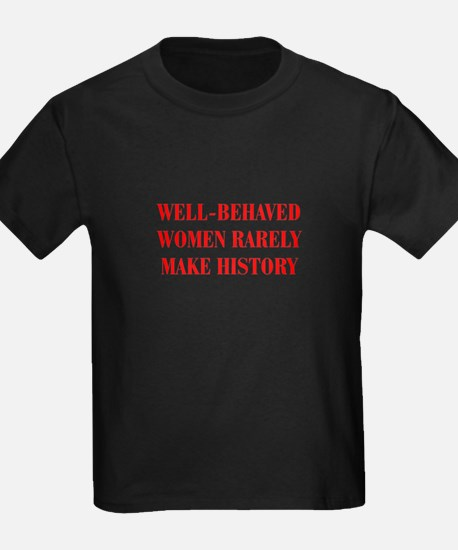 Well behaved women rarely make history-BOD-RED T-S