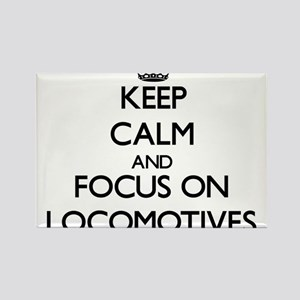 Keep Calm and focus on Locomotives Magnets