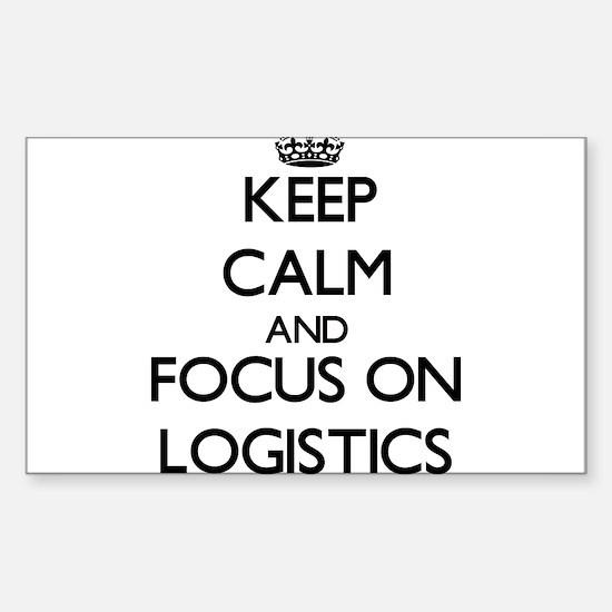 Keep Calm and focus on Logistics Decal
