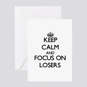 Keep Calm and focus on Losers Greeting Cards