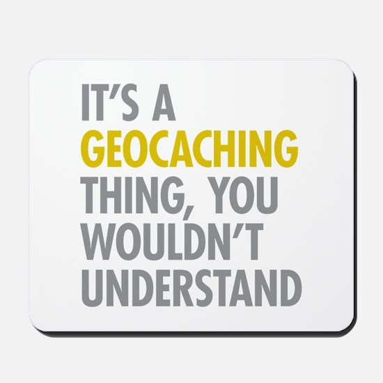 Its A Geocaching Thing Mousepad